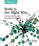 Node.js the Right Way: Practical, Ser...