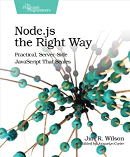 Node.js the Right Way: Practical, Server-Side JavaScript That Scales by [Wilson, Jim]
