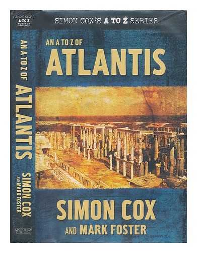 An A to Z of Atlantis / Simon Cox and Mark Foster ; with additional material by Ed Davies, Susan Davies and Jacqueline Harvey