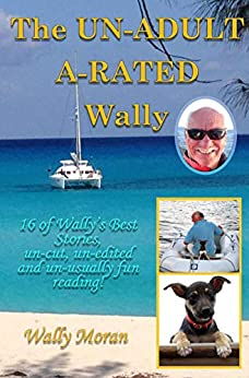 Descargar PDF The UN-ADULT A-RATED Wally: 16 of Wally's Best Stories, un-cut, un-edited and un-usually fun reading!