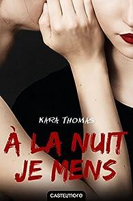 A La Nuit Je Mens Kara Thomas Babelio