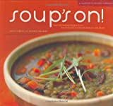Soup's On!: 75 Soul-Satisfying Recipes from Your Favorite Chefs by Leslie Jonath (2007-09-20)