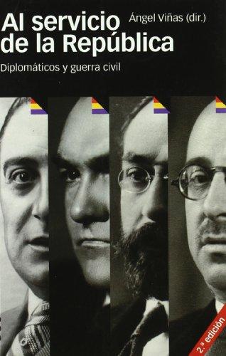 AL SERVICIO DE LA REPUBLICA 2ª Edición: Diplomáticos y guerra civil (Coediciones) por Ángel Viñas