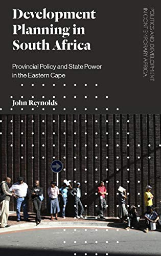 The Development Planning in South Africa: Provincial Policy and State Power in the Eastern Cape (Politics and Development in Contemporary Africa)