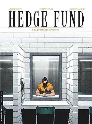 Hedge Fund - tome 3 - La Stratgie du chaos