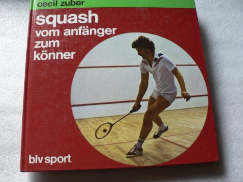 Squash vom Anfänger zum Könner