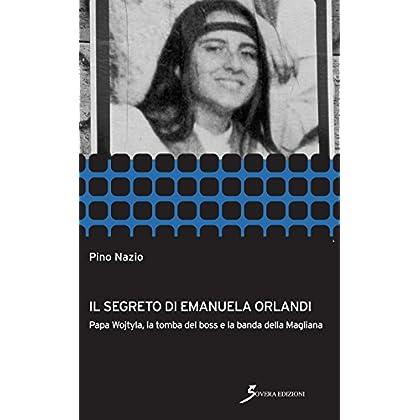 Il Segreto Di Emanuela Orlandi: Papa Wojtyla, La Tomba Del Boss E La Banda Della Magliana