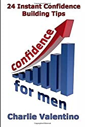 Confidence For Men: 24 Instant Confidence Boosting Tips: Volume 1 by Charlie Valentino (2012-03-22)
