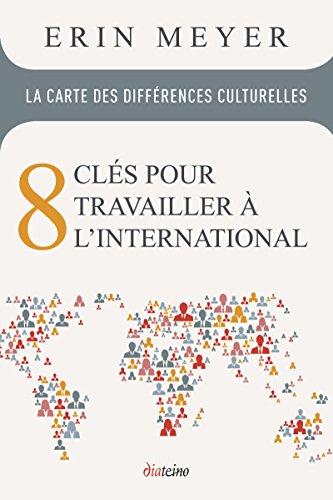 La carte des différences culturelles: 8 clés pour travailler à l'international. par Erin Meyer