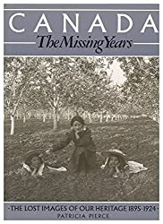 Canada, the Missing Years : the Lost Images of Our Heritage, 1895-1924