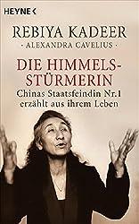 Die Himmelsstürmerin: Chinas Staatsfeindin Nr. 1 erzählt aus ihrem Leben