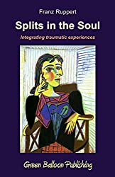 Splits in the Soul: Integrating traumatic experiences
