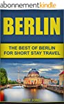 Berlin: The Best Of Berlin For Short...