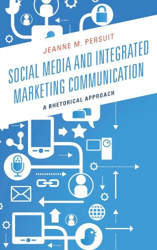 Social Media and Integrated Marketing Communication: A Rhetorical Approach (English Edition)