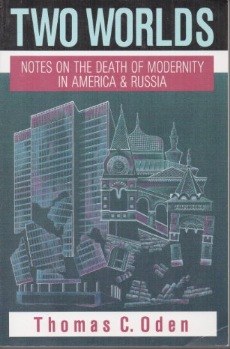 Two Worlds: Notes on the Death of Modernity in America & Russia por Thomas C. Oden
