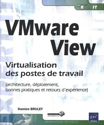 VMware View - Virtualisation des postes de travail (architecture, déploiement, bonnes pratiques et retours d'expérience)