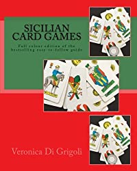 Sicilian Card Games: An easy-to-follow guide (Colour Edition): Full colour large-format edition of the bestselling easy-to-follow guide