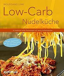 Low-Carb-Nudelküche - 40 köstliche echte Pastarezepte mit wenig Kohlenhydraten (Küchenratgeberreihe)