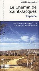 Le Chemin de Saint-Jacques en Espagne : De Saint Jean-Pied-de-Port à Santiago de Compostella