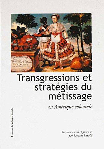 Transgressions et stratgies du mtissage en Amrique coloniale