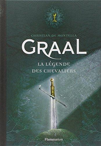Graal : La légende des chevaliers par Christian de Montella