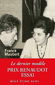 Le Dernier Modèle - Prix Renaudot Essai 2012 (Littérature) par [Maubert, Franck]