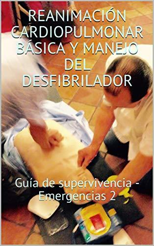 RCP y manejo del DESA: Guia básica de supervivencia (Emergencias nº 2) por Jose Perez Vigueras