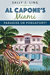 Al Capone's Miami: Paradise or Purgatory? by Sally J. Ling (2015-12-09)