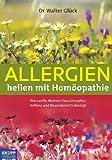 Allergien heilen mit Homöopathie: Wie sanfte Medizin Heuschnupfen, Asthma und Neurodermitis besiegt