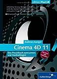 Cinema 4D 11: Das Praxisbuch zum Lernen und Nachschlagen (Galileo Design)