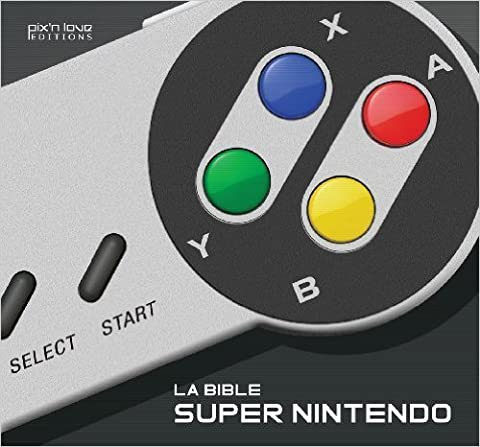 La Bible Super Nintendo de Marc Pétronille,Collectif ( 20 juin 2013 )