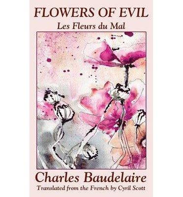 [(Flowers of Evil (Les Fleurs Du Mal))] [Author: Charles P Baudelaire] published on (February, 2013)