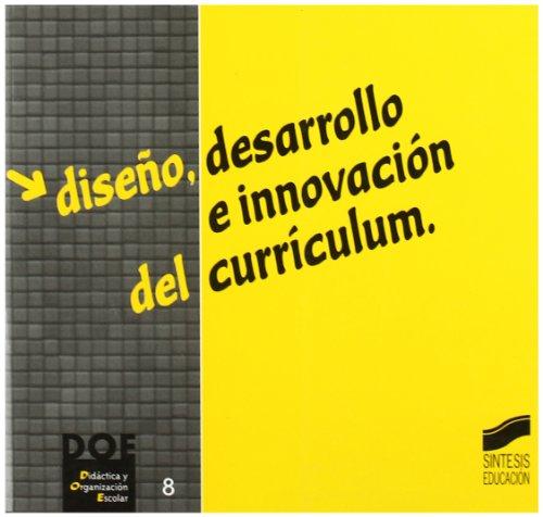 Diseño, desarrollo e innovaciones del currículo (Didáctica y organización escolar) por Juan Escudero