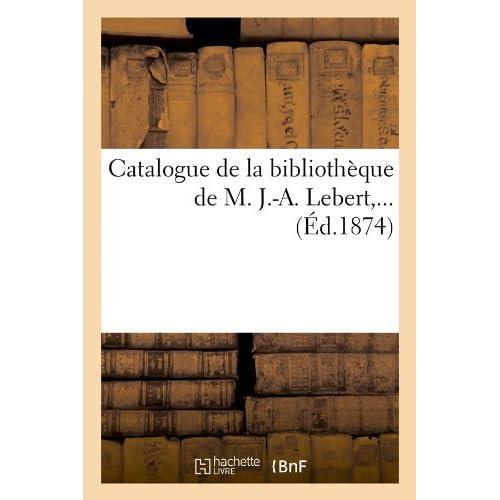 Catalogue de la bibliothèque de M. J.-A. Lebert (Éd.1874)