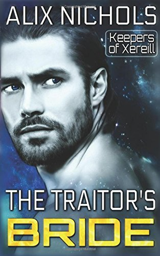 The Traitor's Bride: A science fiction romance (Keepers of Xereill, Hente Cycle)