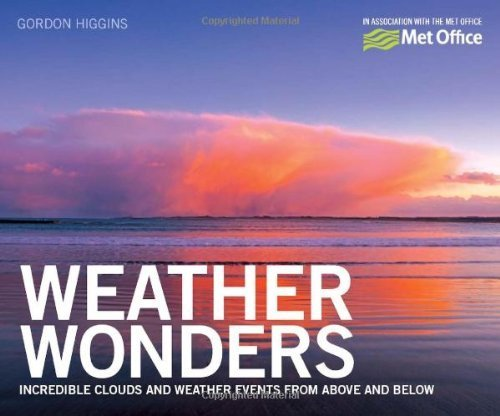 Weather Wonders: Incredible Clouds and Weather Events from Above and Below. by The Met Office (2011) Paperback