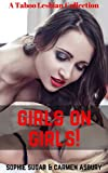 GIRLS ON GIRLS!: A TABOO LESBIAN COLLECTION (English Edition)