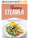 The Skinny Steamer Recipe Book: Delicious, Healthy, Low Calorie, Low Fat Steam Cooking Recipes Under 300, 400 & 500 Calories. (English Edition)