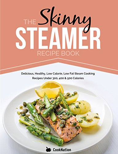 The skinny steamer recipe book delicious healthy low calorie low the skinny steamer recipe book delicious healthy low calorie low fat steam forumfinder Choice Image