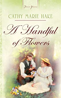 Handful Of Flowers (Truly Yours Digital Editions Book 688) (English Edition) von [Hake, Cathy Marie]