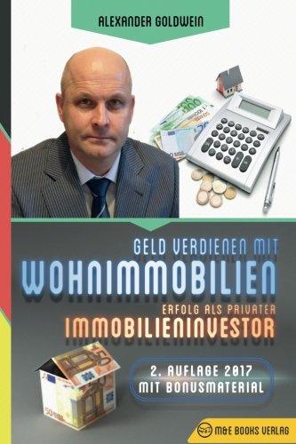 Geld verdienen mit Wohnimmobilien: Erfolg als privater Immobilieninvestor por Alexander Goldwein