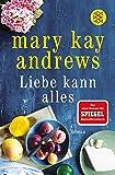Liebe kann alles: Roman - Mary Kay Andrews