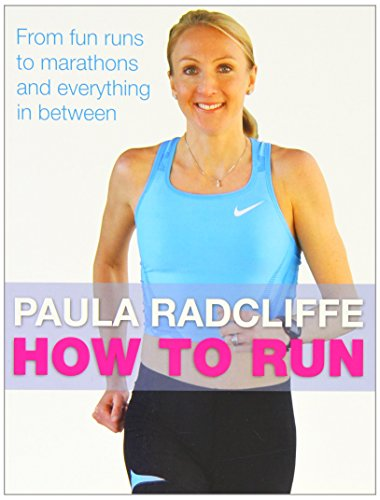 How to Run: From Fun Runs to Marathons and Everything in Between: All You Need to Know About Fun Runs, Marathons and Everything in Between by Paula Radcliffe (14-Apr-2011) Mass Market Paperback