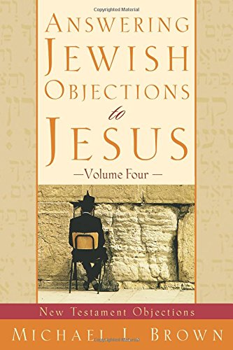 Answering Jewish Objections to Jesus: New Testament Objections: vol. 4