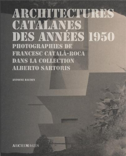 Architectures catalanes des annes 1950: Photographies de Francesc Catal-Roca dans la collection Alberto Sartoris.