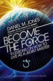 Become the Force: 9 Lessons on How to Live as a Jediist Master (For everyone who loves Star Wars)