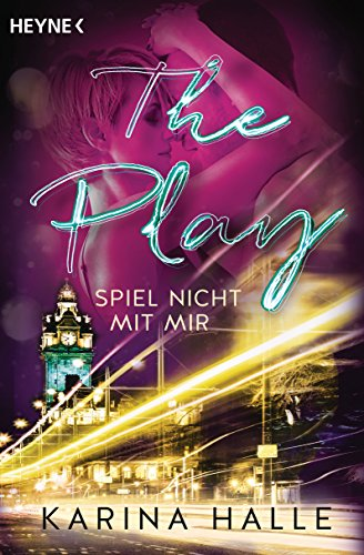 The Play: Spiel nicht mit mir ... - Roman (Being with you-Serie 3)