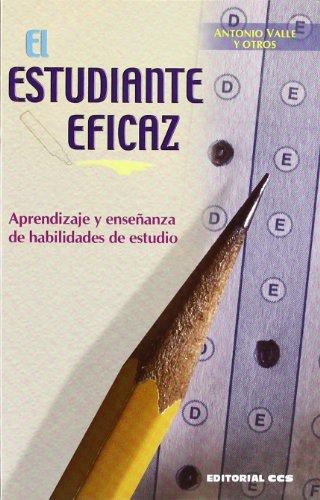 El estudiante eficaz: Aprendizaje y enseñanza de habilidades sociales (Técnicas y habilidades) por Antonio . . . [et al. ] Valle Arias