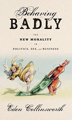behaving-badly-the-new-morality-in-politics-sex-and-business