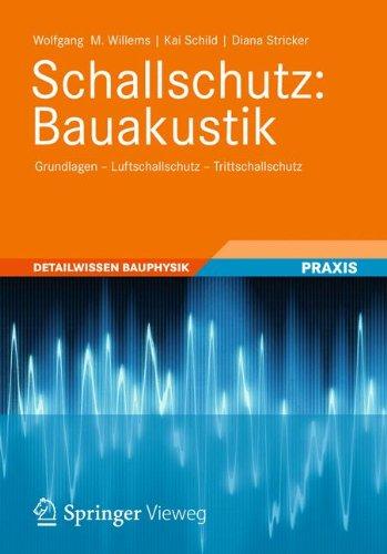 Schallschutz: Bauakustik: Grundlagen - Luftschallschutz - Trittschallschutz (Detailwissen Bauphysik)